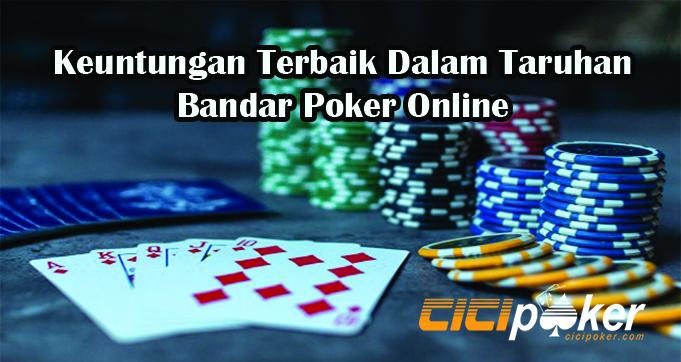 Keuntungan Terbaik Dalam Taruhan Bandar Poker Online
