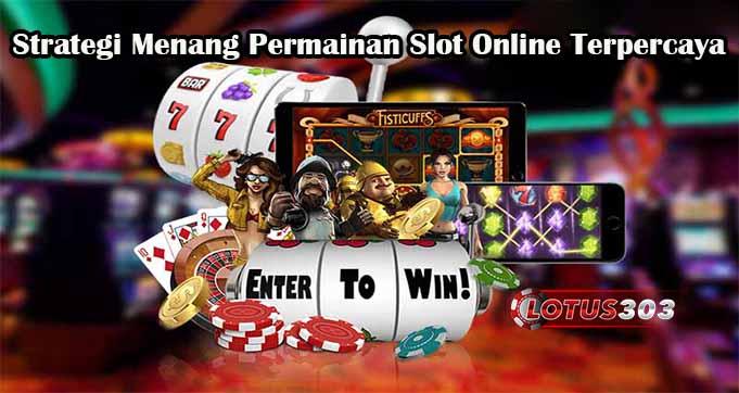 Strategi Menang Permainan Slot Online Terpercaya